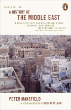 A History of the Middle East: 4th edition by Peter Mansfield
