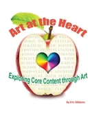 Art at the Heart - Exploring Core Content Through Art by E. Gibbons