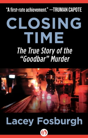 "Closing Time The True Story of the ""Goodbar"" Murder"