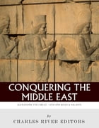 Conquering Asia: The Lives and Legacies of Alexander the Great and Genghis Khan by Charles River Editors