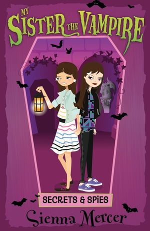 Secrets and Spies (My Sister the Vampire) by Sienna Mercer