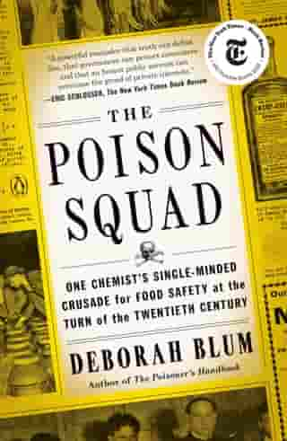 The Poison Squad: One Chemist's Single-Minded Crusade for Food Safety at the Turn of the Twentieth Century de Deborah Blum