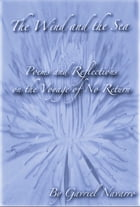 The Wind and the Sea Poems and Reflections on the Voyage of No Return by Gavriel Navarro