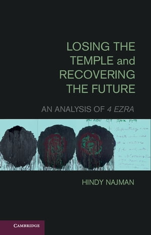 Losing the Temple and Recovering the Future An Analysis of 4 Ezra
