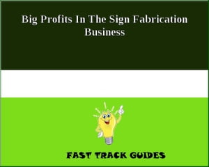 Big Profits In The Sign Fabrication Business by Alexey