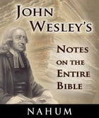 John Wesley's Notes on the Entire Bible-Book of Nahum by John Wesley