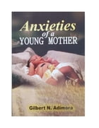 Anxieties of a young mother by Dr Gilbert Adimora
