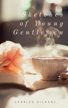 Sketches of Young Gentlemen (Annotated & Illustrated) by Charles Dickens