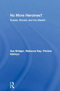 No More Heroines?: Russia, Women and the Market