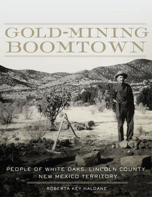 Gold-Mining Boomtown People of White Oaks,  Lincoln County,  New Mexico Territory