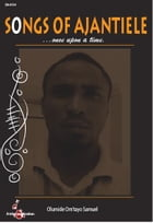 SONGS OF AJANTIELE: ...once upon a time by Olumide Om'tayo Samuel