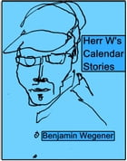 Herr W.'s Calendar Stories by Benjamin Wegener