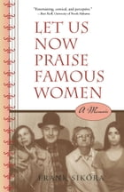 Let Us Now Praise Famous Women: A Memoir by Frank Sikora