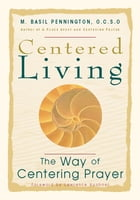 Centered Living: The Way of Centering Prayer by M. Basil Pennington, OCSO