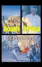 South Africa in Prophecy: The future of the rainbow nation by Ron Fraser