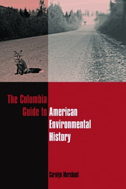 Book The Columbia Guide to American Environmental History by Carolyn Merchant