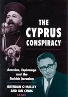 Cyprus Conspiracy, The: America, Espionage and the Turkish Invasion by Brendan O'Malley