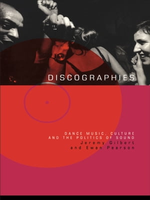 Discographies Dance, Music, Culture and the Politics of Sound