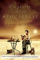 Etiquette for an Apocalypse by Anne Mendel