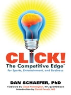 Click! The Competitive Edge for Sports, Entertainment, and Business by Dan Schaefer PhD