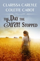 The Day the Siren Stopped by Clarissa Carlyle