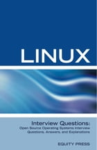 Linux Interview Questions: Open Source Operating Systems Interview Questions, Answers, and Explanations by Equity Press