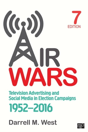 Air Wars Television Advertising and Social Media in Election Campaigns,  1952-2016