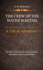 The Crew of the Water Wagtail by Ballantyne, R. M.