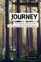Journey: The Amazing Story of OR-7, the Oregon Wolf that Made History by Beckie Elgin