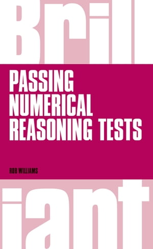 Brilliant Passing Numerical Reasoning Tests Everything you need to know to understand how to practise for and pass numerical reasoning tests