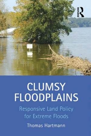 Clumsy Floodplains Responsive Land Policy for Extreme Floods