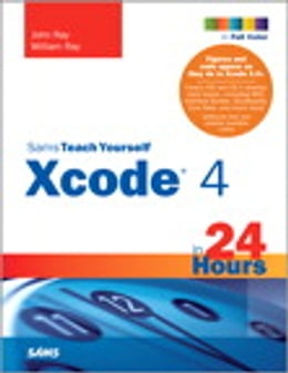 Book Sams Teach Yourself Xcode 4 in 24 Hours by John Ray