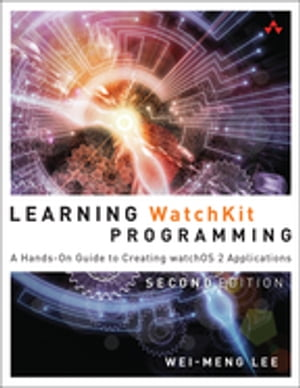Learning WatchKit Programming A Hands-On Guide to Creating watchOS 2 Applications
