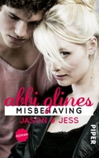 Misbehaving – Jason und Jess: Roman by Abbi Glines