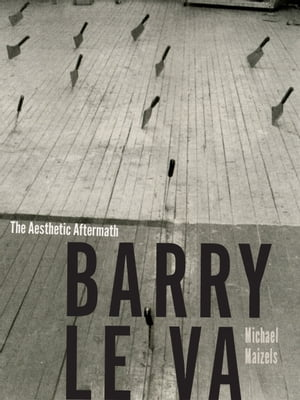 Barry Le Va The Aesthetic Aftermath