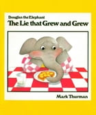 The Lie that Grew and Grew by Mark Thurman