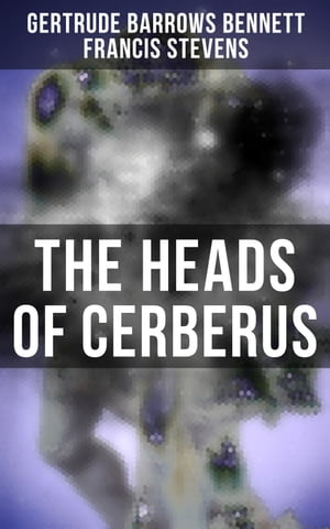 The Heads of Cerberus: The First Sci-Fi to use the Idea of Parallel Worlds and Alternate Time