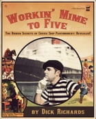 Workin' Mime to Five: The Hidden Secrets of Cruise Ship Pantomimery; Revealed! by Dick Richards