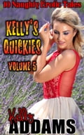 Kelly's Quickies: Volume 5 c5c357d7-1f8e-4472-9ff8-2bb5788fe7c3