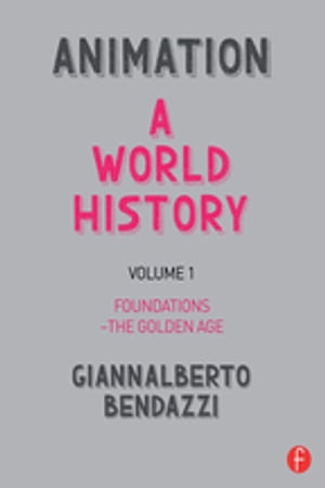 Animation: A World History Volume I: Foundations - The Golden Age