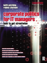 Corporate Politics for IT Managers: How to get Streetwise