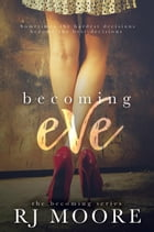 Becoming Eve: The Becoming Series, #1 by RJ Moore