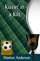 Kissin' in a Kilt by Markee Anderson