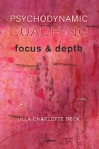 Psychodynamic Coaching: Focus and Depth