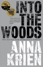 Into the Woods: The Battle for Tasmania's Forests by Anna Krien
