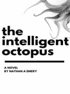 The Intelligent Octopus by Nathan A. Emery