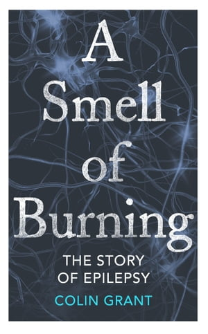 A Smell of Burning The Story of Epilepsy