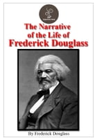 The Narrative Of The Life Of Frederick Douglass (FREE Audiobook Included!) by Frederick Douglass