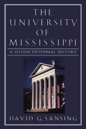 The University of Mississippi: A Sesquicentennial History by David G. Sansing