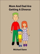 Mom And Dad Are Getting A Divorce (American Edition) by Michael Dann